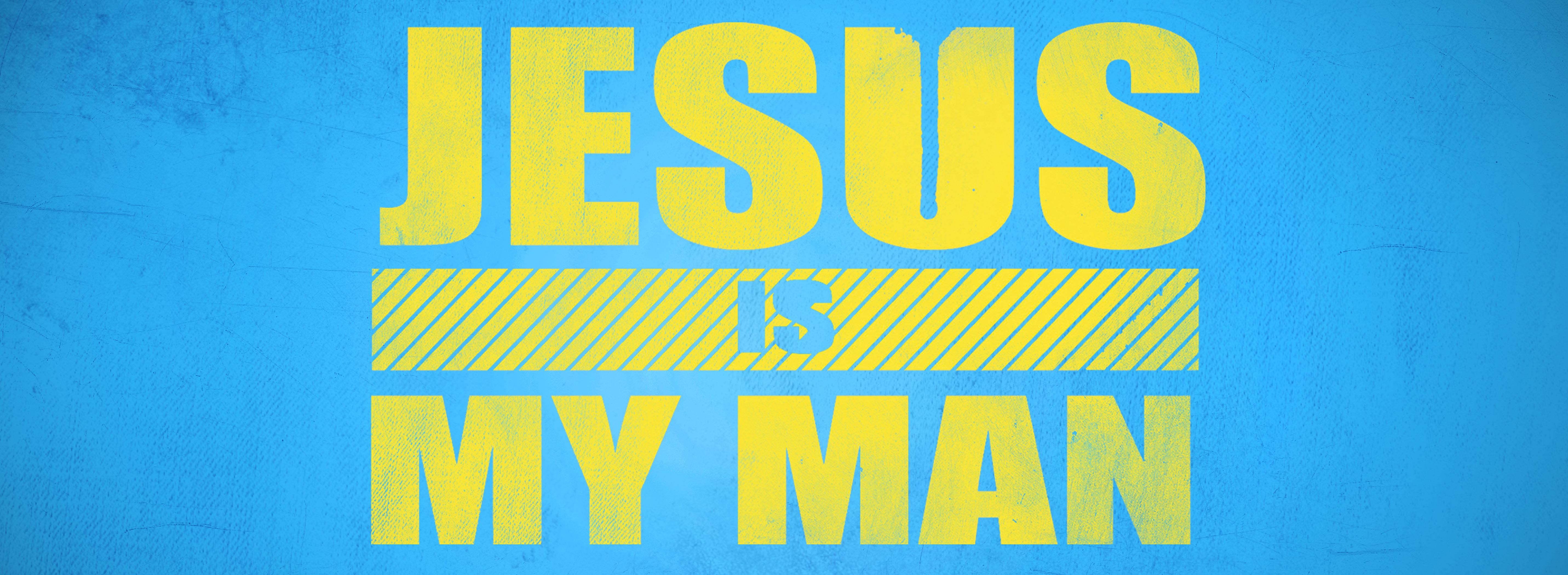 Jesus is my man